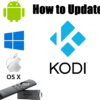 How to Update Kodi: On Fire TV Stick, Android, Windows and other